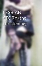LESBIAN STORY (the christening) by niceone25