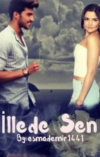 İLLEDE SEN  by esmademir1441