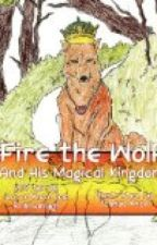 Fire the Wolf and his Magical Kingdom- Children's story book by advertiseonline