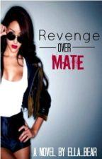 Revenge Over Mate - On Hold by Ella_Bear