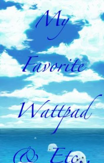My Wattpad Favorites And Etc..List