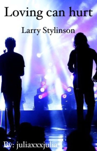 Loving can hurt  ➳  Larry Stylinson