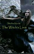The Witch's Love ( Book I of The Witch Duology ) by SherlineModak