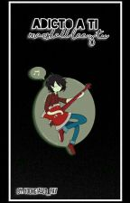 Adicto a ti || Marshall Lee y tu. || by yoongiased16