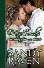 Miss Amelia accalappia un duca by sandyravenit