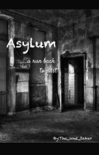 Asylum *ON HOLD* by The_soul_taker