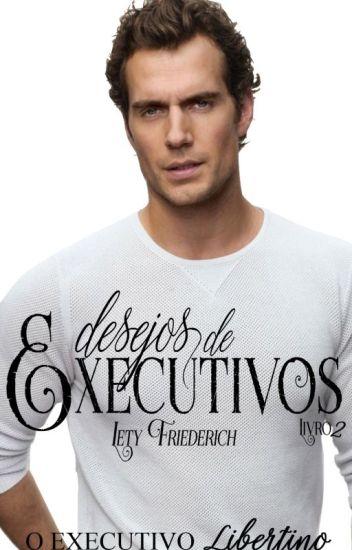 [EM HIATUS] O EXECUTIVO Libertino - Desejo de Executivos. #2