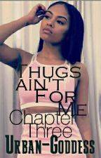 Thugs Ain't For Me: Chapter III by Urban-Goddess