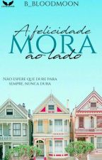 A Felicidade Mora ao Lado by KarineLV_