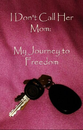 I Don't Call Her Mom: My Journey to Freedom
