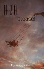 Tessa, Please! by hydrargyrummm