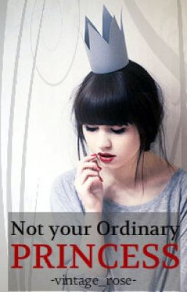 Not Your Ordinary Princess by -vintage_rose-