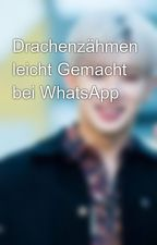 Drachenzähmen leicht Gemacht bei WhatsApp by Julia_2512