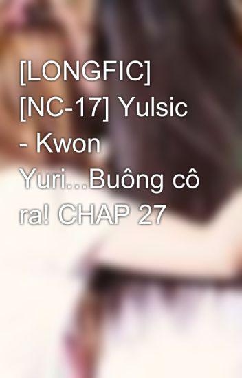 [LONGFIC] [NC-17] Yulsic - Kwon Yuri...Buông cô ra! CHAP 27