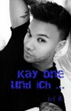 Kay one und ich ... teil 2 by alpaka99