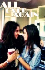 All Over Again (Camren)  by LettyciaOficial