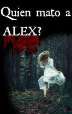 Quien Mato A Alex? by SweetWendy