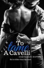 To Tame A Cavelli [The Seven Cavelli Brothers Series #2] by CeeTheSpinster