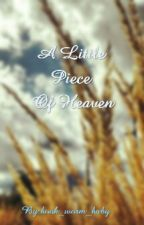 A Little Piece Of Heaven (On Hold) by book_worm_baby