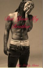 But Your My Brother by LovelyAlsina
