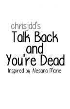 Talk Back and You're Dead (Inspired by Alesana Marie) by chrisjdd