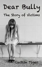 Dear Bully: The Story of Victims by caitlintiger
