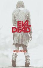 Evil Dead by incrediblefantasies