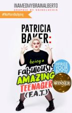 Patricia Baker: Being a Fabulously Amazing Teenager (F.A.T.) by iNamedMyBrainAlberto
