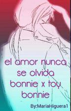 el amor nunca se olvida bonnie x toy bonnie by haru_y_yuki