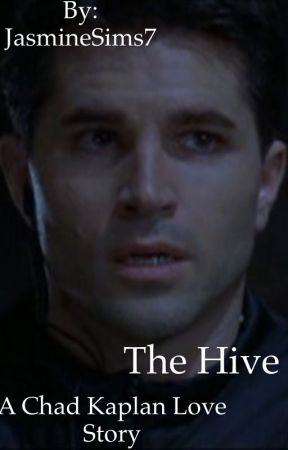The Hive ( Chad Kaplan love story) -ON HOLD- by JasmineSims7