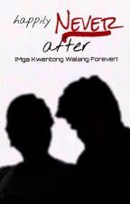 Happily NEVER After: Mga Kwentong Walang Forever by CharlesFredAgustin