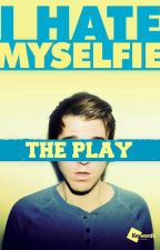 I Hate MySelfie, The play by SamanthaChaosTennant