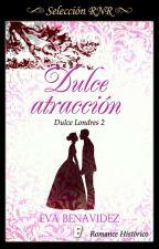 DULCE ATRACCION 02 *SAGA DULCE LONDRES* RETIRADA by EvaBenavidez