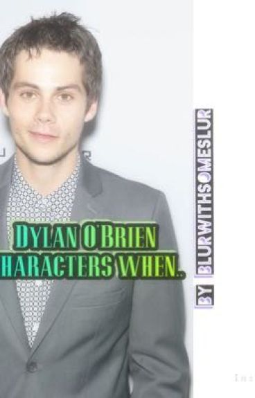 Dylan O'Brien Characters when...