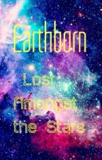 Earthborn: Lost Amongst the Stars by IBeansyI