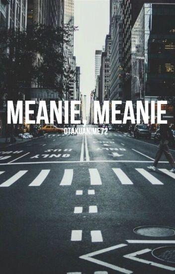 Meanie, meanie (Meanie FF)