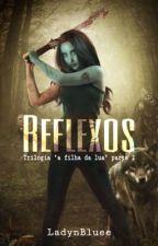 Reflexos (Livro 2 - A Filha Da Lua) by Tia_Amaya