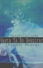 """Hasta Ya No Respirar"" ONE SHOT (Breddy Meyva) by TereVillalnela"