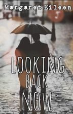 looking back now. by Margaret_Eileen