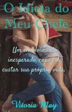 O Idiota do Meu Chefe #wattys2016 by vitoriamaybooks