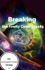 Breaking the  FireFly Code:321185 by VanessaGoom