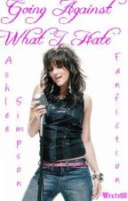 Going Against What I Hate (Ashlee Simpson FanFic) by Wentz98