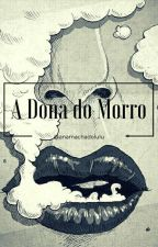 A Dona do Morro{parado Por Tempo Indeterminado} by anamachadolulu