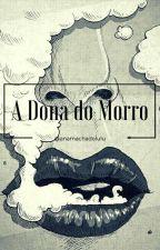 A Dona do Morro by anamachadolulu