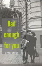 Bad enough for you | second version. by cliffxrdfeer