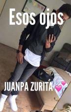 Esos ojos -Juanpa Zurita by imaunicornxxpink