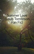 Summer Love (Louis Tomlinson Fan Fic) FINISHED by OneDirectionluv3845
