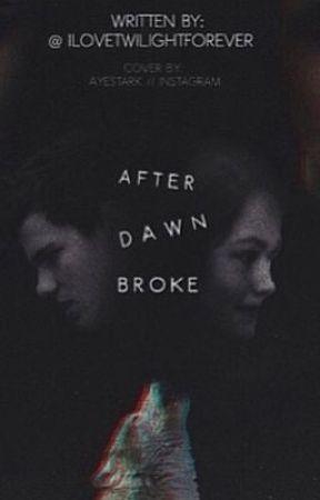 After Dawn Broke by alicatforever