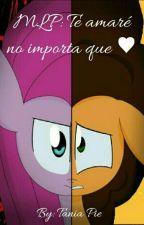 MLP: Te amaré, no importa que ♥ by TaniaPie