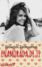 Situación Sentimental: Enamorada de ti. (SS#1) [EDITANDO] by alicasti7